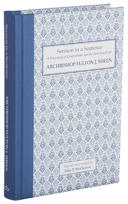 Sermon in a Sentence: A Treasury of Quotations on the Spiritual Life by Archbishop Fulton J. Sheen