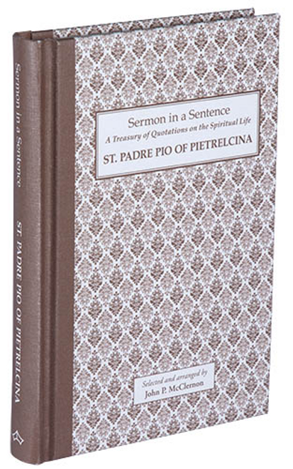 Sermon in a Sentence: A Treasury of Quotations on the Spiritual Life by  St. Padre Pio of Pietrelcina