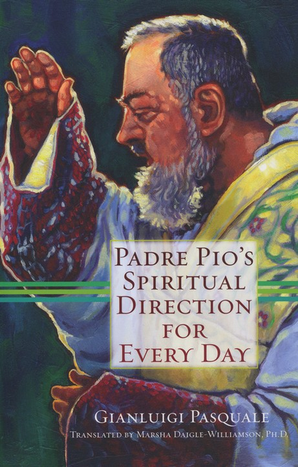 Padre Pio's Spiritual Direction For Every Day by Pasquale Gianluigi