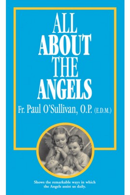 All About The Angels by Fr. Paul O'Sullivan, O.P.