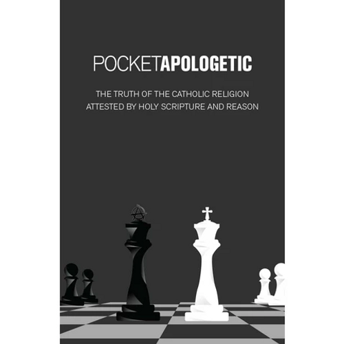 Pocket Apologetic: The Truth of the Catholic Religion Attested by Holy Scripture and Reason