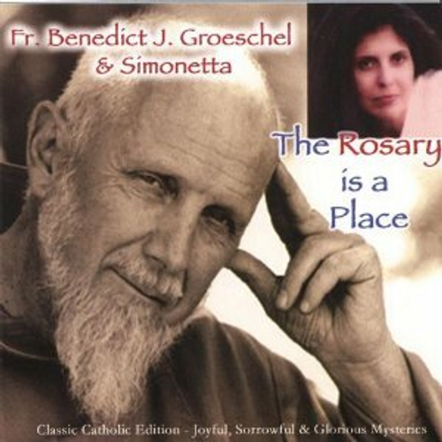 The Rosary is a Place by Fr. Benedict J. Groeschel & Simonetta CD