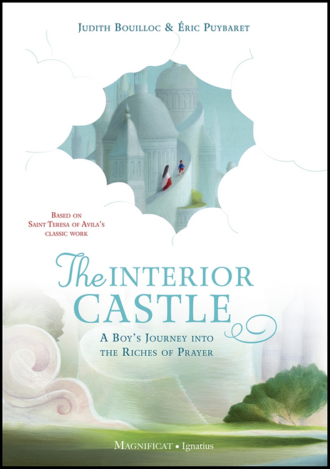 The Interior Castle: A Boy's Journey into the Riches of Prayer By: Judith Bouilloc