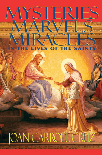 Mysteries, Marvels, Miracles In The Lives of The Saints by Joan Carroll Cruz