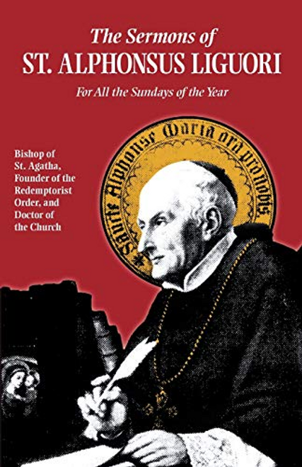 The Sermons of St. Alphonsus Liguori: For All the Sundays of the Year