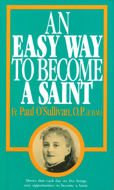 An Easy Way To Become A Saint by Fr. Paul O Sullivan, O.P.