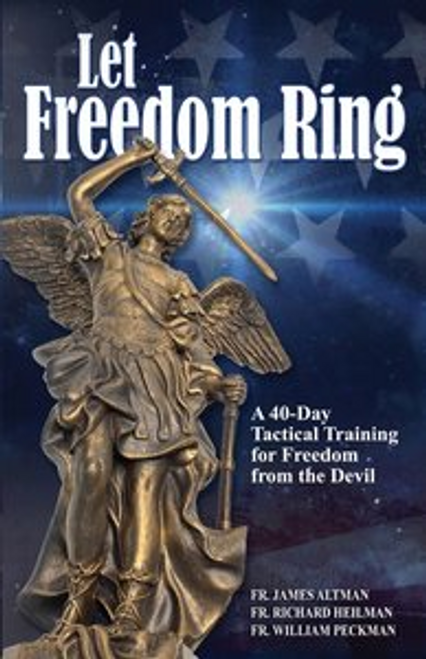 Let Freedom Ring, Fr. Altman, Fr. Heilman, and Fr. Peckman cover forty ways the devil influences our lives.