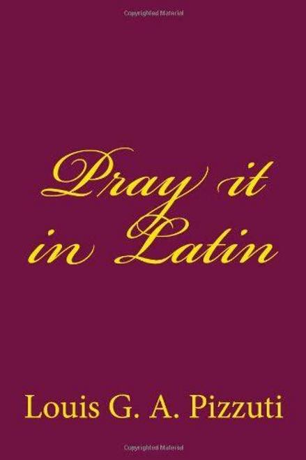 Pray it in Latin - Louis G. A. Pizzuti