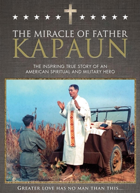 """The Miracle Of Father Kapaun DVD  Servant of God Fr. Emil Kapaun may not be well-known. But he should be. The son of Czech immigrants, Fr. Kapaun grew up on a small Kansas farm. But this seemingly ordinary farm boy became one of the most inspiring heroes of the Korean War-and unlike many war heroes, this military chaplain is also on the road to sainthood. His cause for canonization has been opened by the Diocese of Wichita, and two medical miracles attributed to him are being investigated by the Vatican. He has also been nominated for the highest military medal, the Medal of Honor.  In this powerful documentary, learn his inspiring life story, his heroic work as a chaplain during battle, and his leadership and comfort of fellow American prisoners after capture and torture by the Communists. This imprisonment under incredibly harsh conditions ultimately led to his death at 35 years of age in 1951. The film features interviews with the soldiers who were imprisoned with Kapaun in Korea, as well as will church officials, military historians and Kansas family who is convinced Kapaun's miraculous intercession saved their son's life. A man of incredible courage and faith, he is credited with saving the lives of hundreds of prisoners, instilling them with hope when all hope seemed lost. His fellow soldiers already consider him a saint, and one memorial in his honor by the military says of Fr. Kapaun, """"He was all man and all priest."""""""
