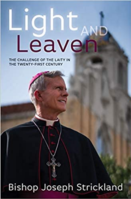 Light and Leaven: The Challenge of the Laity in the Twenty-First Century by Bishop Strickland