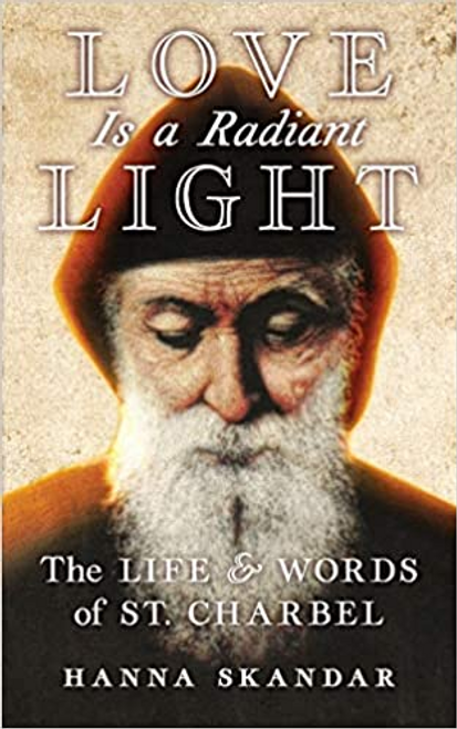 Love Is A Radiant Light: The Life & Words of St. Charbel