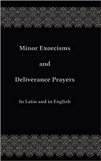 Minor Exorcism and Deliverance Prayers: In Latin and English - For Priests Without Faculties