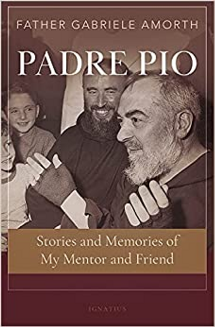 Padre Pio: Stories and Memories of My Mentor and Friend by Father Gabriele Amorth
