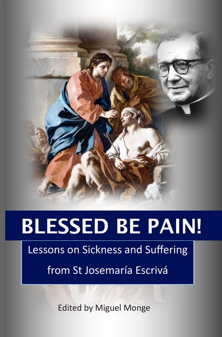 Lessons on Sickness and Suffering from St Josemaría Escrivá: Blessed Be Pain!