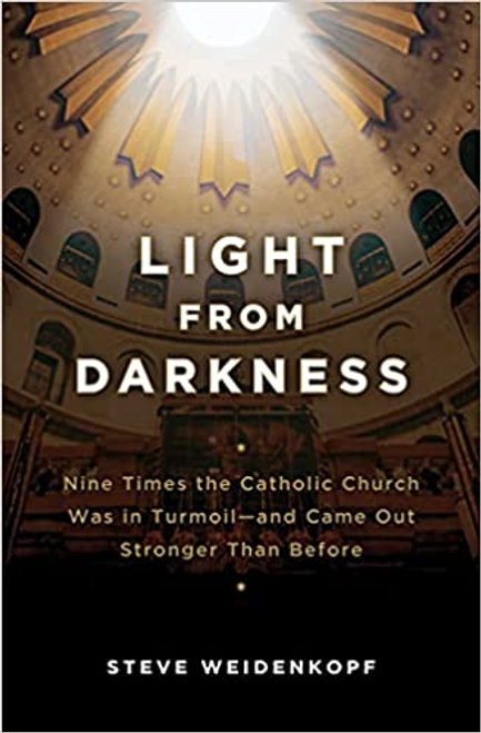 Light From Darkness: Nine Times the Catholic Church Was in Turmoil and Came Out Stronger Than Before