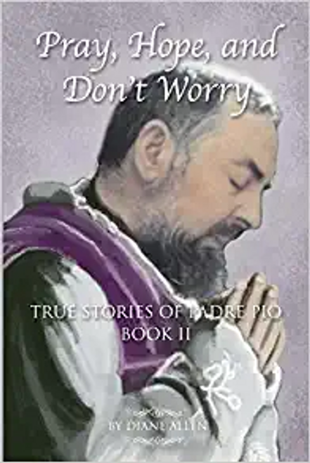 Pray, Hope, and Don't Worry: True Stories of Padre Pio Book 2
