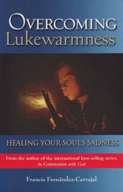 Overcoming Lukewarmness: Healing Your Soul's Sadness
