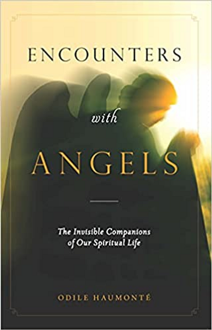 Encounters with Angels: The Invisible Companions of Our Spiritual Life
