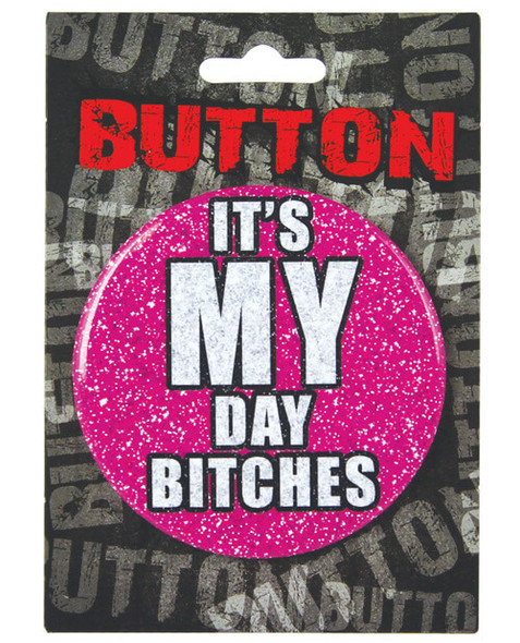 The Bachelorette Button - It's My Day Bitches Party Pin