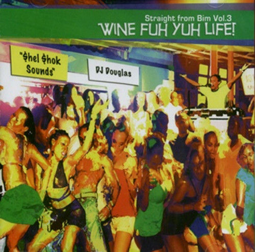 Wine Fuh Yuh Life - Straight From Bim Vol.3 - Various Artists