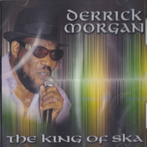 The King Of Ska - Derrick Morgan
