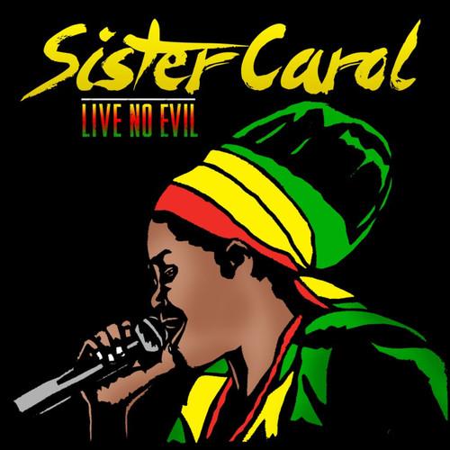 Live No Evil - Sister Carol