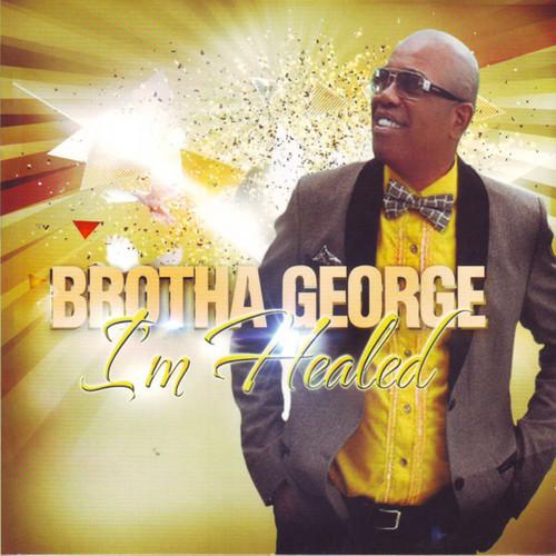 I'm Healed - Brotha George
