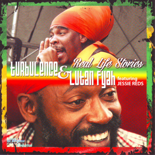 Real Life Stories - Turbulence & Lutan Fyah Feat.jessie Reds