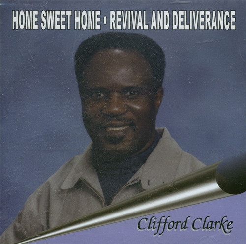 Home Sweet Home. Revival And Deliverance - Clarke Clifford