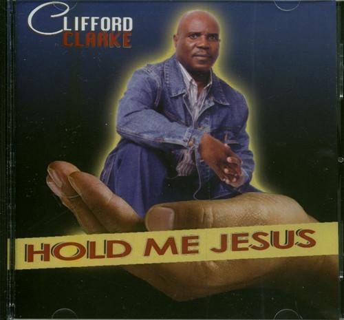 Hold Me Jesus - Clarke Clifford