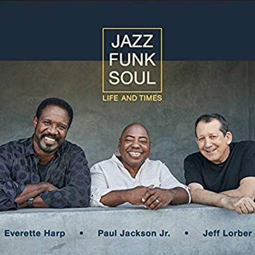 Jazz Funk Soul - Everette Harp, Paul Jackson Jr. Jeff Lorber