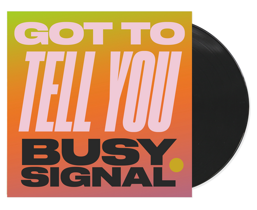 Got To Tell You - Busy Signal (7 Inch Vinyl)