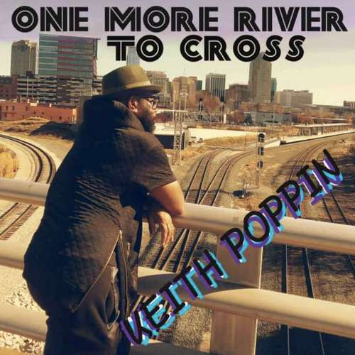 One More River To Cross - Keith Poppin