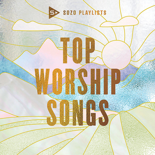 Top Worship Songs - Sozo Playlists
