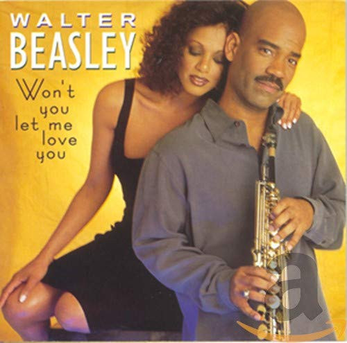Won't You Let Me Love You - Walter Beasley