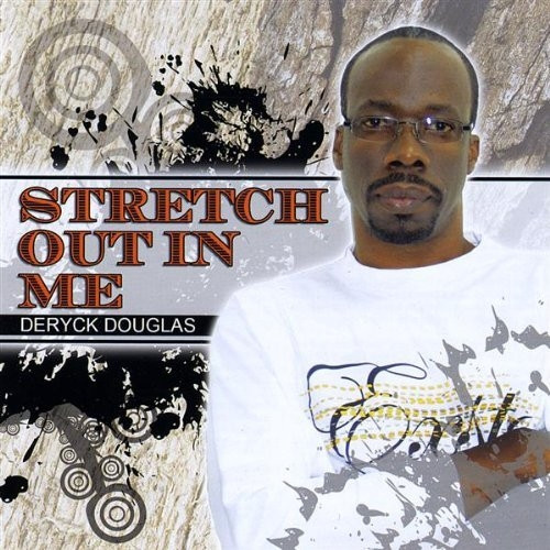 Stretch Out In Me - Pastor Deryck A. Douglas