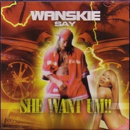 She Want Um - Wanskie