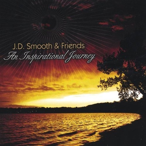 An Inspirational Journey - J. D. Smooth & Friends