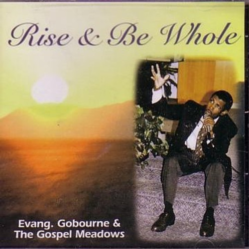 Rise & Be Whole - Evangelist Gobourne