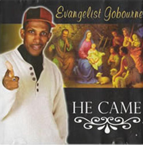 He Came - Evangelist Gobourne