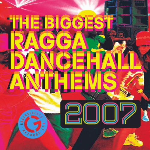 The Biggest Ragga Dancehall Anthems 2007 - Various Artists