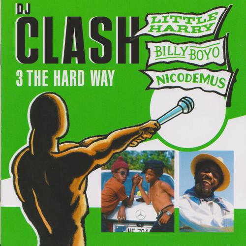 Dj Clash - 3 The Hard Way - Nicodemus, Little Harry & Billy Boyo