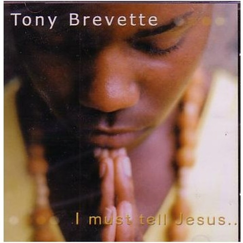 I Must Tell Jesus - Tony Brevette