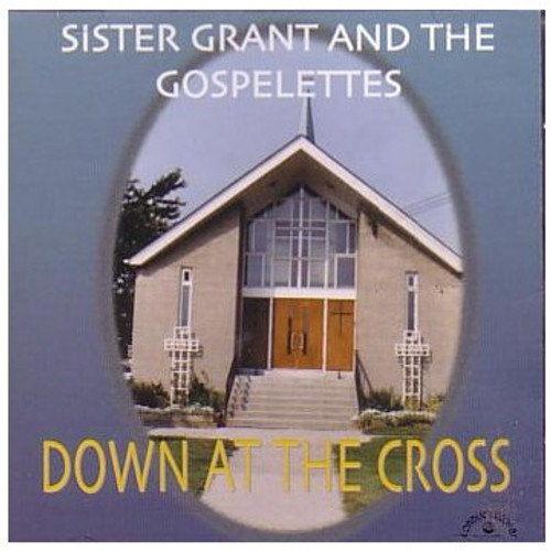 Down At The Cross - Sister Grant & The Gospelettes
