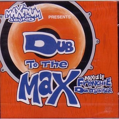 Dub To The Max - Frenchie & The Dub Organiser