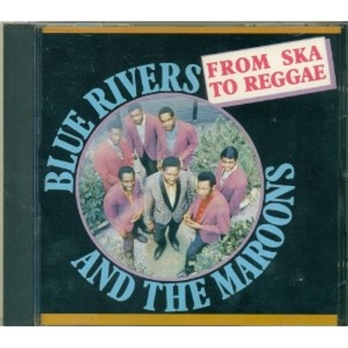 From Ska To Reggae - Blue Rivers & The Maroons
