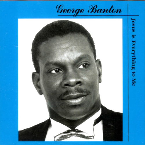 Jesus Is Everything To Me - George Banton