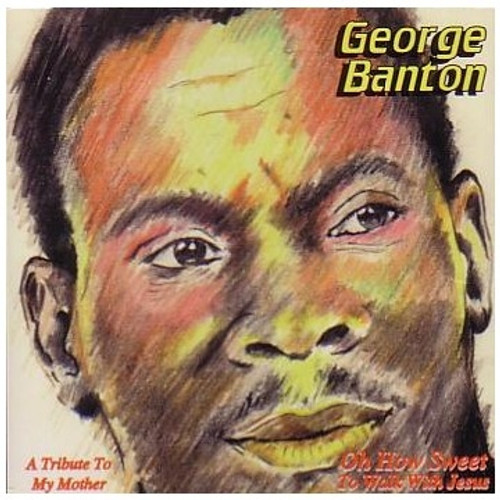 Oh How Sweet To Walk With Jesus - George Banton