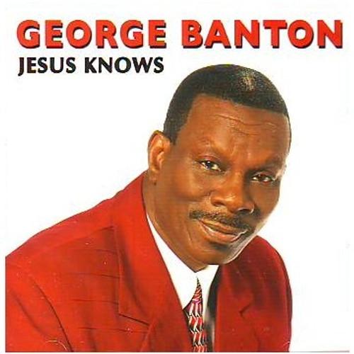 Jesus Knows - George Banton