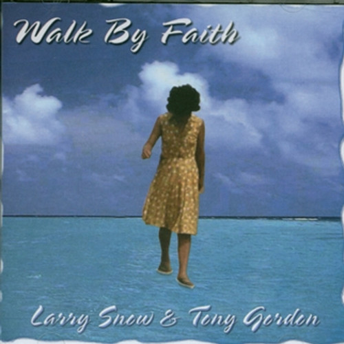 Walk By Faith - Larry Snow & Tony Gordon